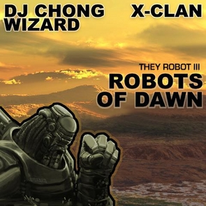 DJ Chong Wizard & X-Clan - Robots of Dawn Mix